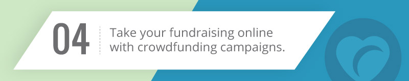 Take your fundraising online with crowdfunding campaigns.