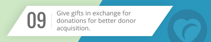 Give gifts in exchange for donations for better donor acquisition.