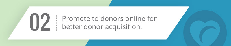 Promote to your donors online for the best donor acquisition.