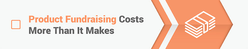 The second myth about fundraising events is that sell products costs more money than it makes.