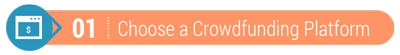 The first step is to choose a crowdfunding platform.