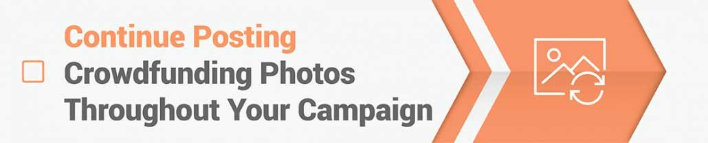 Post crowdfunding photos throughout your campaign.