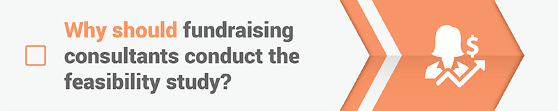 Why should a fundraising consultant conduct the nonprofit feasibility study?