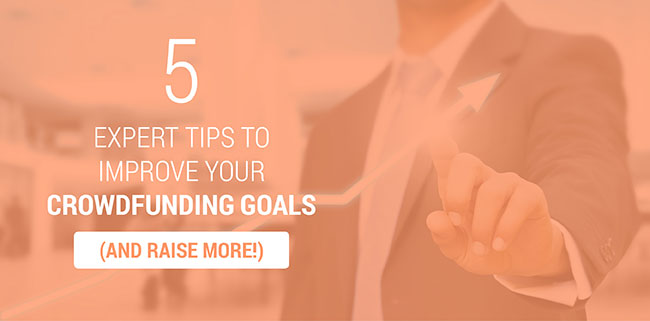 Learn 5 expert tips to make better crowdfunding goals.