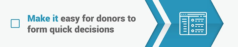 Make it easy for donors to form quick decisions so that you can raise money fast.