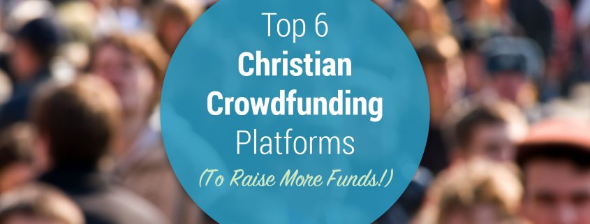 Discover 6 top Christian crowdfunding platforms.