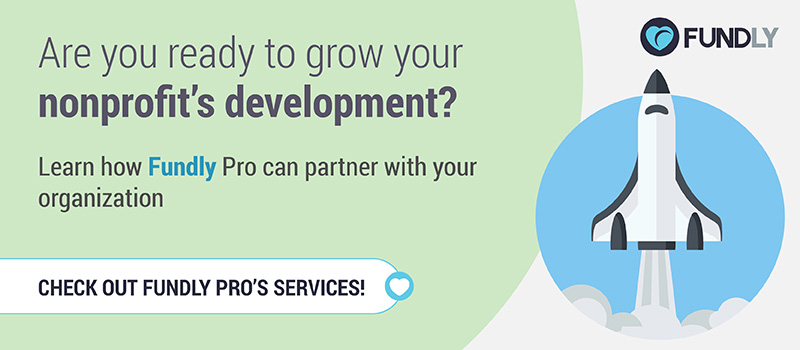 Learn how Fundly Pro can partner with your organization.