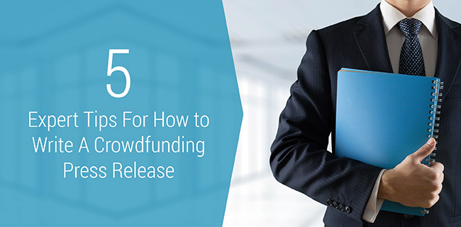 Learn 5 expert tips for writing a crowdfunding press release for your campaign.