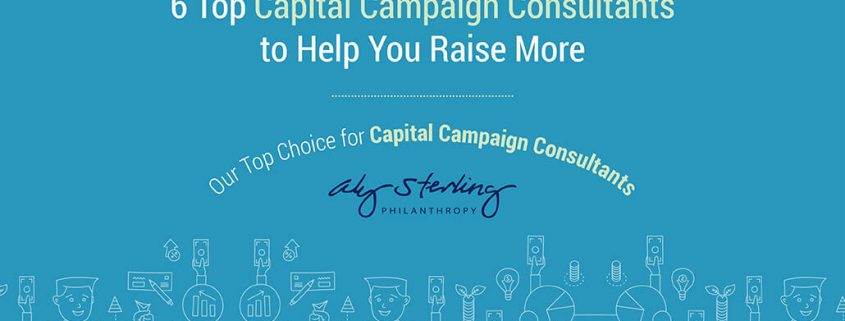 6 Top Capital Campaign Consultants to Help You Raise More.
