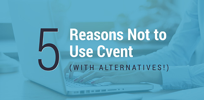 5 reasons not to use cvent with amazing alternatives