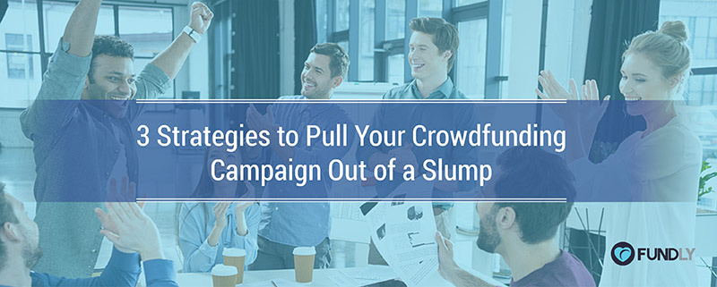 Check out these strategies to pull your crowdfunding campaign out of a slump.