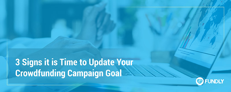 Here are 3 signs it is time to update your crowdfunding campaign goal.