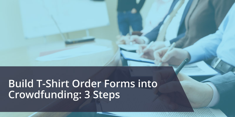 Learn how to build t-shirt order forms into crowdfunding with our 3 easy steps.