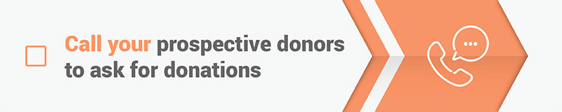 Another offline crowdfunding promotion strategy is to call your prospective donors.